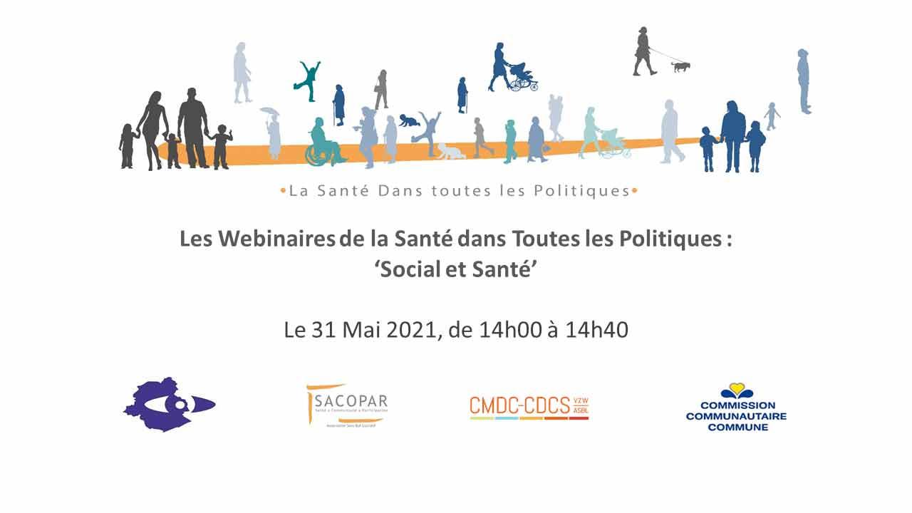 Notre 7e webinaire avec le CDCS-CMCD - LES WEBINAIRES DE LA SANTÉ DANS TOUTES LES POLITIQUES - « Social-Santé » - 31 mai 2021 - 14h