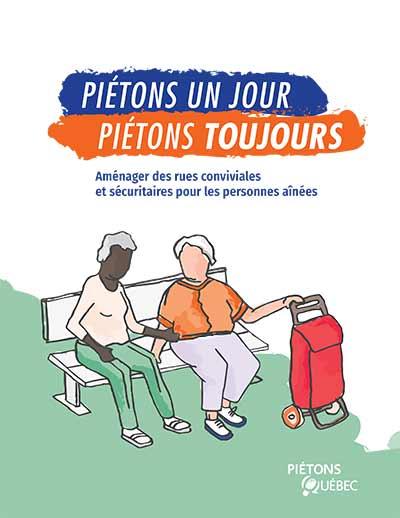 Guide « Piétons un jour, piétons toujours – Aménager des rues conviviales et sécuritaires pour les personnes aînées » (Piétons Québec, 2021).